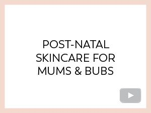 POST-NATAL SKINCARE FOR MUMS AND BUBS